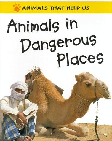 Download Animals in Dangerous Places (Animals That Help Us)