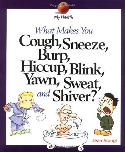 Download What Makes You Cough, Sneeze, Burp, Hiccup, Blink, Yawn, Sweat, and Shiver? (My Health)