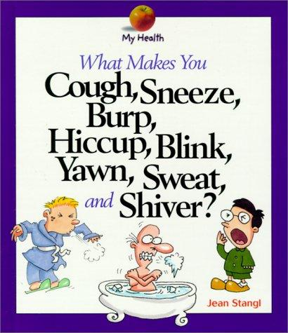 What Makes You Cough, Sneeze, Burp, Hiccup, Blink, Yawn, Sweat, and Shiver (My Health)