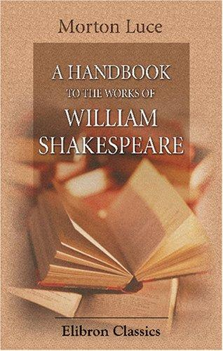 A Handbook to the Works of William Shakespeare, Luce, Morton