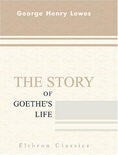 The Story of Goethe\'s Life