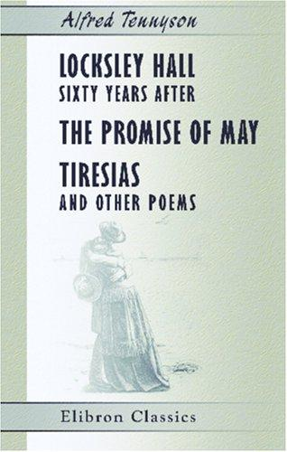 Download Locksley Hall Sixty Years After, The Promise of May, Tiresias, and Other Poems