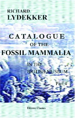Download Catalogue of the Fossil Mammalia in the British Museum, (Natural History)