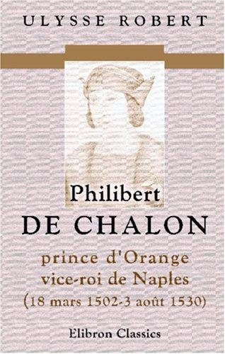 Philibert de Chalon, prince d\'Orange, vice-roi de Naples, 18 mars 1502-3 août 1530