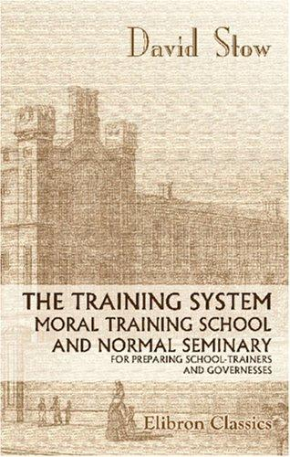The Training System, Moral Training School, and Normal Seminary for Preparing School-Trainers and Governesses