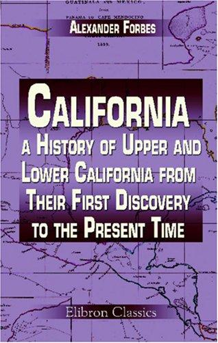 Download California: a History of Upper and Lower California from Their First Discovery to the Present Time