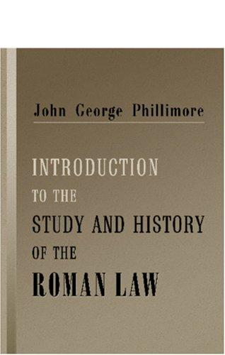 Download Introduction to the Study and History of the Roman Law