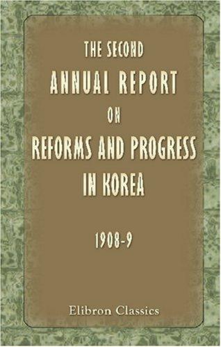 The Second Annual Report on Reforms and Progress in Korea (1908-9)