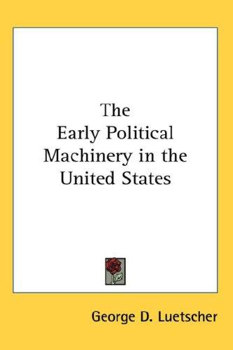 Download The Early Political Machinery in the United States