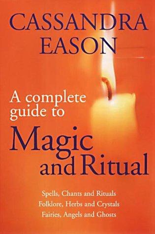 The Complete Guide to Magic and Ritual