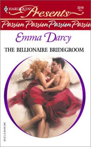 The billionaire bridegroom by Emma Darcy