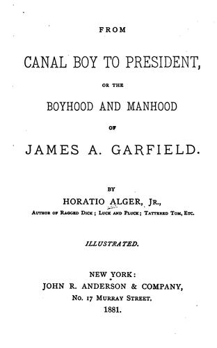 From canal boy to president, or, The boyhood and manhood of James A. Garfield
