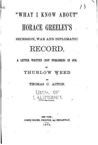 """Download """"What I know about"""" Horace Greeley's secession, war and diplomatic record"""