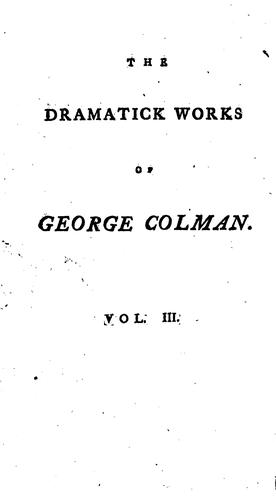 The dramatick works of George Colman …