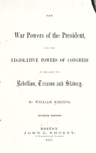 Download The war powers of the President and the legislative powers of Congress in relation to rebellion, treason and slavery