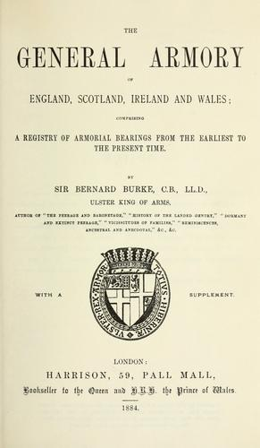 The general armory of England, Scotland, Ireland, and Wales by Burke, Bernard Sir