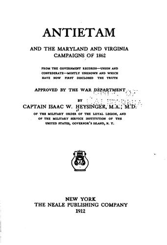 Download Antietam and the Maryland and Virginia campaigns of 1862 from the government records–Union and Confederate–mostly unknown and which have now first disclosed the truth; approved by the War department