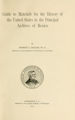 Guide to materials for the history of the United States in the principal archives of Mexico