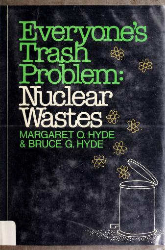 Cover of: Everyone's trash problem--nuclear wastes   Margaret O. Hyde