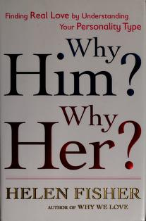 Why Him Why Her Finding Real Love By Understanding Your Personality Type Fisher Helen Free Download Borrow And Streaming Internet Archive
