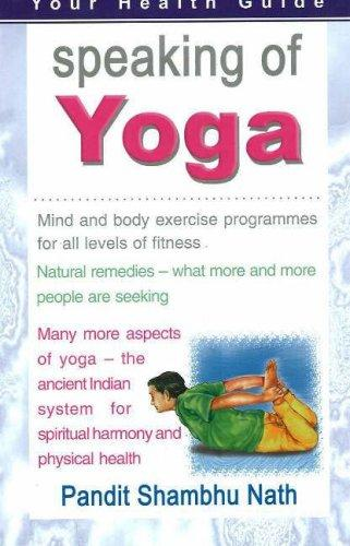 Speaking of Yoga- A Practical Guide to Better Living by Pandit Shambhu Nath
