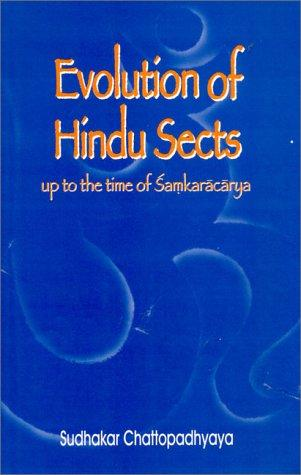 Evolution of Hindu Sects up to the Time of Samkaracarya by Sudhakar Chattopadhyaya