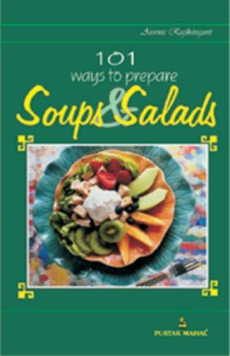 101 Recipes for Soups and Salads by Aroona Reejhsinghani