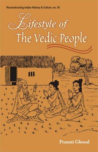 Lifetyle of the Vedic People (Reconstructing Indian History and Culture) by Pranati Ghosal