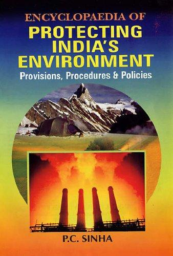 Encyclopaedia of Protecting India's Environment - 5 Vols. ; Provisions Procedures and Policies by P.C. Sinha