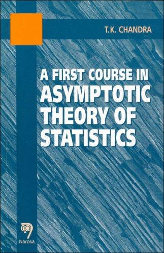 A First Course in Asymptotic Theory of Statistics by T. K. Chandra