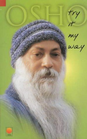 Try It My Way by Bhagwan Rajneesh