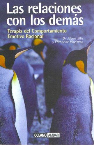 Las Relaciones Con Los Demas : Terapia Del Comportamiento Emotivo Racional / Relationships With Others : Rational Emotive Therapy by Albert Ellis