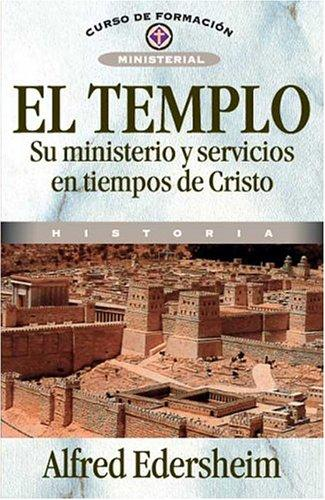 El Templo, Su Ministerio Y Servicios En Tiempos De Cristo/ the Temple, Its Ministry and Services in the Days of Christ by Alfred Edersheim