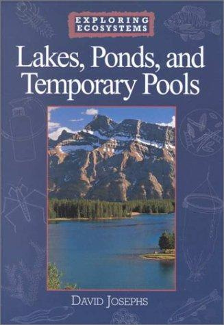 Lakes, Ponds, and Temporary Pools (Exploring Ecosystems) by David Josephs, Charles Edmund Roth