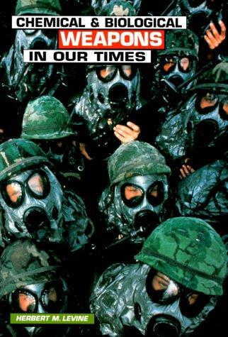 Chemical and Biological Weapons in Our Times (Single Title: Social Studies: Current Events) by Herbert M. Levine