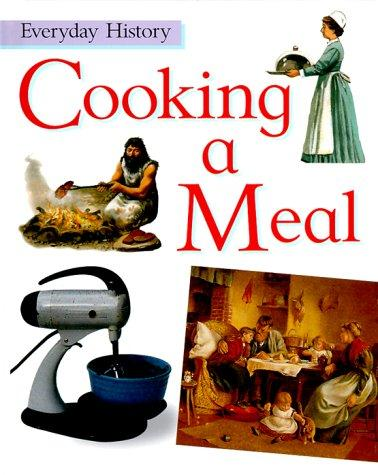 Cooking a Meal (Everyday History)