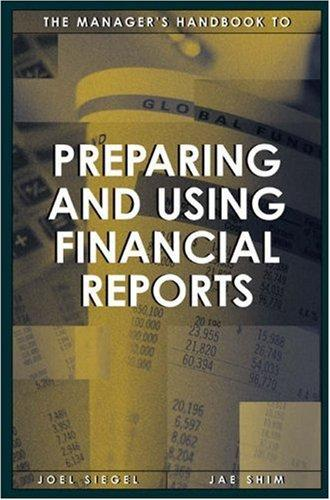 The Manager's Handbook to Preparing and Using Financial Reports by Jae K. Shim