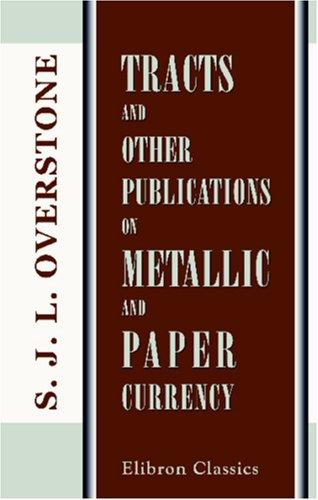 Tracts and Other Publications on Metallic and Paper Currency by Samuel Jones Loyd Overstone