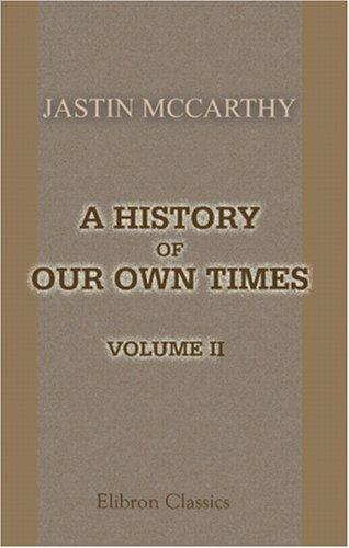 A History of Our Own Times by Justin McCarthy