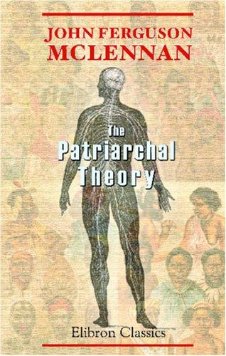 The Patriarchal Theory by John Ferguson McLennan