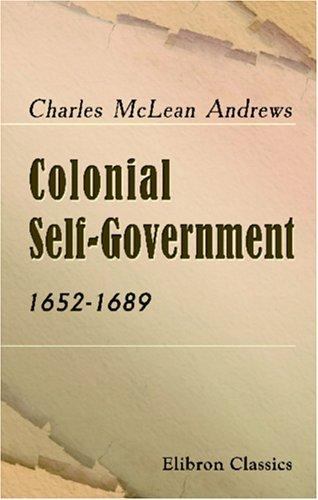 Colonial self-government, 1652-1689 by Charles McLean Andrews