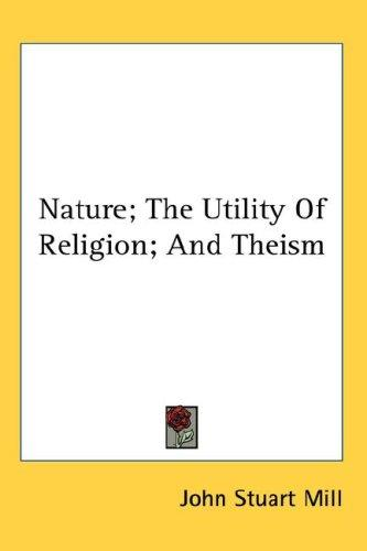Nature; The Utility Of Religion; And Theism