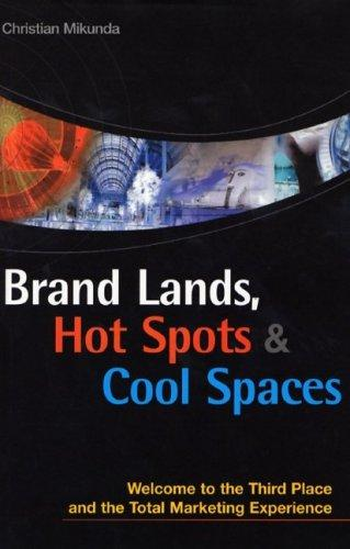 Brand Lands, Hot Spots & Cool Spaces by Christian Mikunda