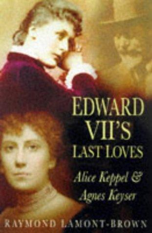 Edward VII's last loves by Raymond Lamont-Brown