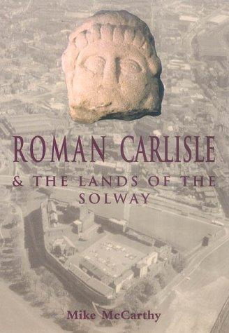 Roman Carlisle & the lands of the Solway by Michael R. McCarthy