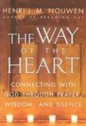 Way of the Heart: Connecting with God Through Prayer, Wisdom, and Silence by Nouwen, Henri J. M.