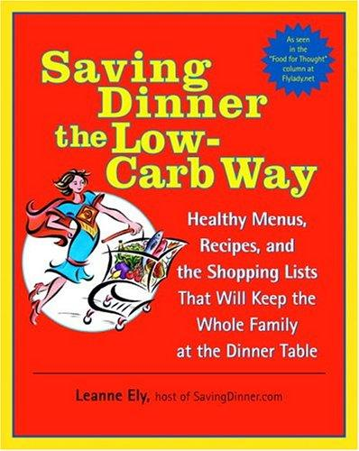 Saving Dinner the Low-Carb Way: Healthy Menus, Recipes, and the Shopping Lists T