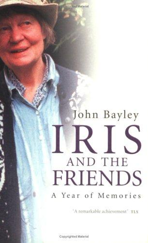 Iris and the Friends by John Bayley