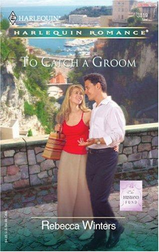 To Catch A Groom by Rebecca Winters