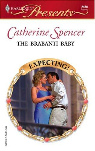 The Brabanti Baby (Harlequin Presents) by Catherine Spencer